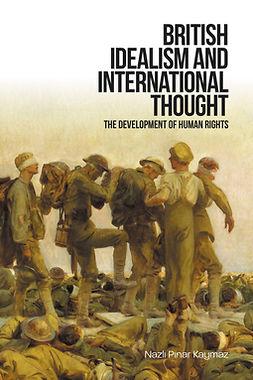 Kaymaz, Nazli Pinar - British Idealism and International Thought, ebook