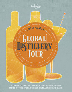 Food, Lonely Planet - Lonely Planet's Global Distillery Tour, ebook