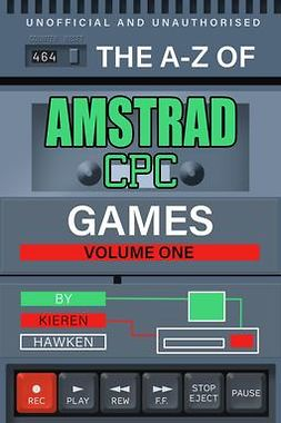 Hawken, Kieren - The A-Z of Amstrad CPC Games: Volume 1, ebook