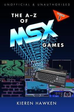 Hawken, Kieren - The A-Z of MSX Games: Volume 1, ebook
