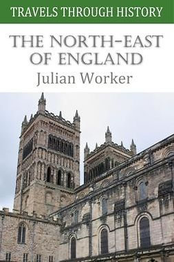 Worker, Julian - Travels through History: The North-East of England, e-kirja
