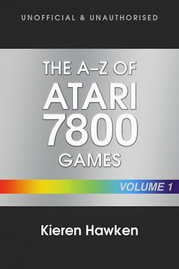 Hawken, Kieren - The A-Z of Atari 7800 Games: Volume 1, e-kirja