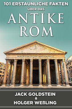 Goldstein, Jack - 101 Erstaunliche Fakten über das antike Rom, ebook