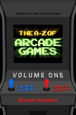 Hawken, Kieren - The A-Z of Arcade Games: Volume 1, ebook