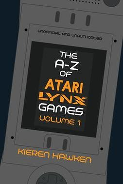 Hawken, Kieren - The A-Z of Atari Lynx Games: Volume 1, ebook