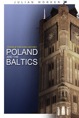 Worker, Julian - Travels through History - Poland and the Baltics, ebook