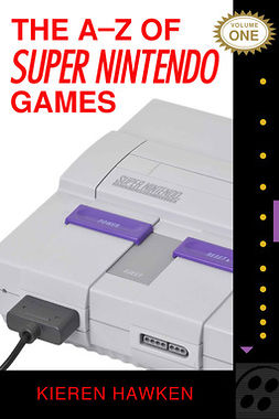 Hawken, Kieren - The A-Z of Super Nintendo Games: Volume 1, ebook