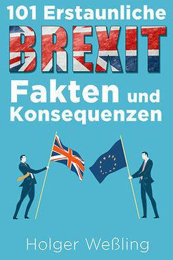 Weßling, Holger - 101 Erstaunliche Brexit Fakten und Konsequenzen, ebook