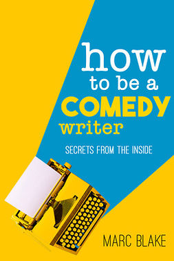 Blake, Marc - How To Be A Comedy Writer, ebook
