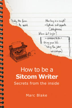 Blake, Marc - How To Be A Sitcom Writer, ebook
