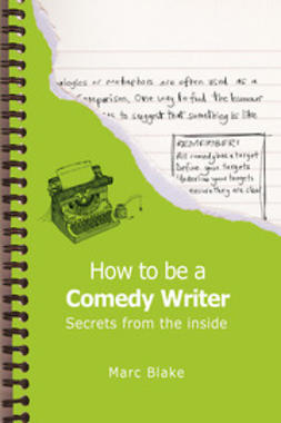 Blake, Marc - How To Be A Comedy Writer, e-bok