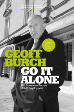 Burch, Geoff - Go It Alone: The Streetwise Secrets of Self Employment, ebook