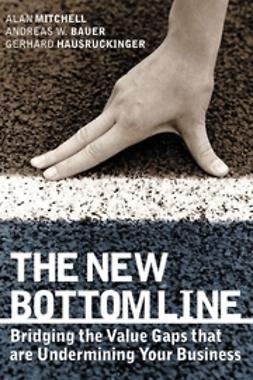 Bauer, Andreas W. - The New Bottom Line: Bridging the Value Gaps that are Undermining Your Business, ebook