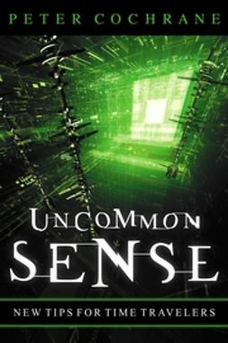 Cochrane, Peter - Uncommon Sense: Out of the Box Thinking for An In the Box World, e-bok