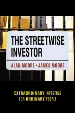 Moore, Alan - The Streetwise Investor: Extraordinary Investing for Ordinary People, e-kirja