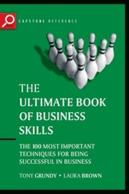 Brown, Laura - The Ultimate Book of Business Skills: The 100 Most Important Techniques for Being Successful in Business, ebook