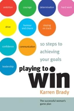 Brady, Karren - Playing to Win: 10 Steps to Achieving Your Goals, ebook