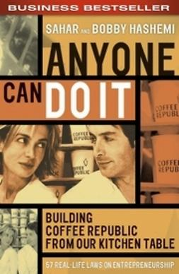 Hashemi, Sahar - Anyone Can Do It: Building Coffee Republic from Our Kitchen Table - 57 Real-Life Laws on Entrepreneurship, ebook