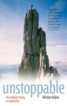 Gilpin, Adrian - Unstoppable: The pathway to living an inspired life, ebook