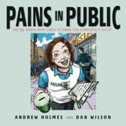 Holmes, Andrew - Pains in Public: 50 People Most Likely to Drive You Completely Nuts!, ebook