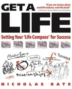 Bate, Nicholas - Get a Life: Setting your 'Life Compass' for Success, ebook