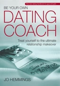 Hemmings, Jo - Be Your Own Dating Coach: Treat yourself to the ultimate relationship makeover, ebook
