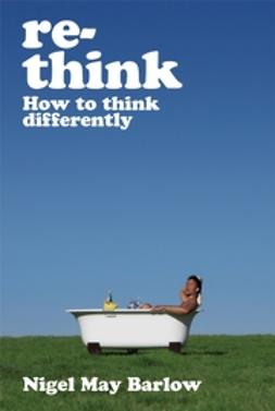 Barlow, Nigel May - Re-Think: How to Think Differently, ebook