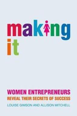 Gimson, Lou - Making It: Women Entrepreneurs Reveal Their Secrets of Success, ebook