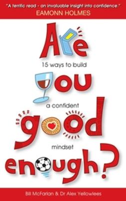 McFarlan, Bill - Are You Good Enough: 15 Ways to Build a Confident Mindset, ebook