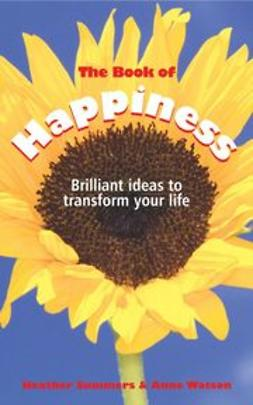 Summers, Heather - The Book of Happiness: Brilliant Ideas to Transform Your Life, e-kirja