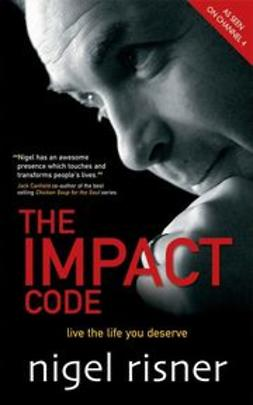 Risner, Nigel - The Impact Code: Live the Life you Deserve, ebook