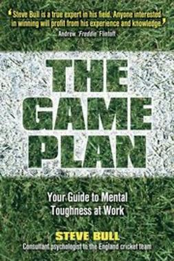 Bull, Steve - The Game Plan: Your Guide to Mental Toughness at Work, ebook