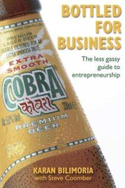 Bilimoria, Karan - Bottled for Business: The Less Gassy Guide to Entrepreneurship, ebook