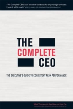 Fisk, Peter - The Complete CEO: The Executive's Guide to Consistent Peak Performance, ebook