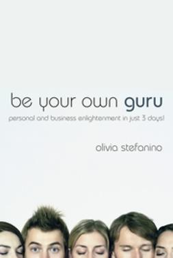 Stefanino, Olivia - Be Your Own Guru: Personal and Business Enlightenment in Just 3 Days!, ebook