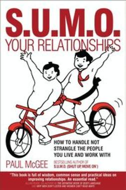 McGee, Paul - SUMO Your Relationships: How to handle not strangle the people you live and work with, ebook