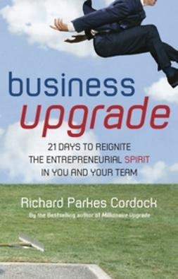 Cordock, Richard Parkes - Business Upgrade: 21 Days to Reignite the Entrepreneurial Spirit in You and Your Team, e-bok