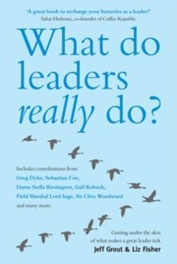 Fisher, Liz - What Do Leaders Really Do: Getting under the skin of what makes a great leader tick, ebook