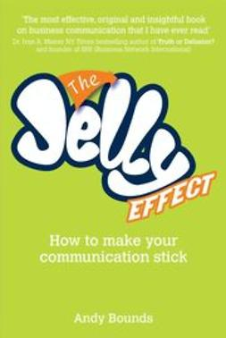 Bounds, Andy - The Jelly Effect: How to Make Your Communication Stick, e-kirja