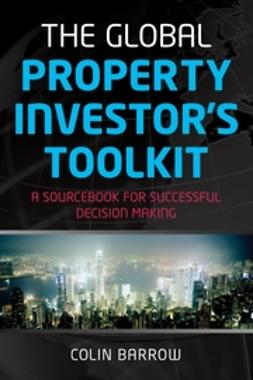 Barrow, Colin - The Global Property Investor's Toolkit: A Sourcebook for Successful Decision Making, ebook