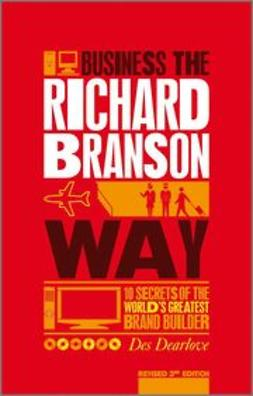 Dearlove, Des - Business the Richard Branson Way: 10 Secrets of  the World's Greatest Brand Builder, e-bok