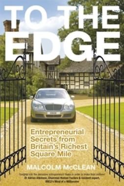 McClean, Malcolm - To The Edge: Entrepreneurial Secrets from Britain's Richest Square Mile, ebook