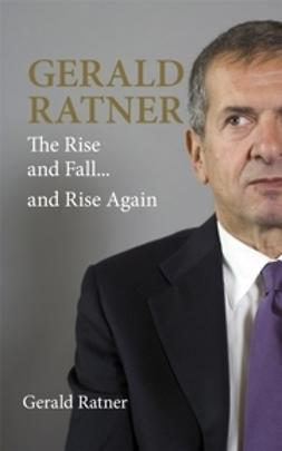 Ratner, Gerald - Gerald Ratner: The Rise and Fall...and Rise Again, ebook