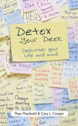 Cooper, Cary L. - Detox Your Desk: Declutter Your Life and Mind, ebook