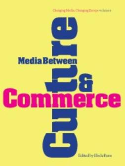 de Bens, Els  - Media Between Culture and Commerce: An Introduction, ebook