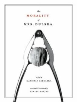 Murjas, Teresa  - The Morality of Mrs. Dulska: A Play by Gabriela Zapolska, e-kirja