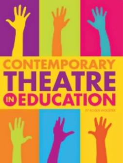 Wooster, Roger - Contemporary Theatre in Education, ebook