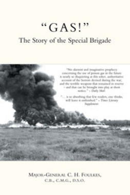 "Foulkes, Major-General C. H. - ""GAS!"" — The Story of the Special Brigade, e-kirja"