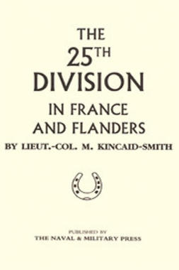 Kincaid-Smith, Lt Col M. - The 25th Division in France and Flanders, ebook