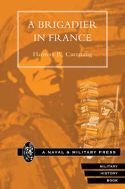 Cumming, Hanway R. - A Brigadier in France, ebook